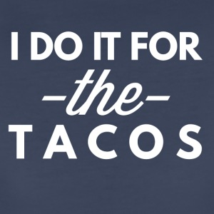 I do it for the Tacos - Women's Premium T-Shirt