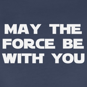 May the force be with you (2186) - Women's Premium T-Shirt