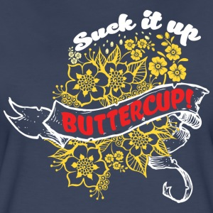 Suck it Up Buttercup! Winner Loser T-Shirt Design - Women's Premium T-Shirt