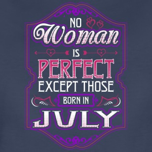 No Woman Is Perfect Except Those Born In July - Women's Premium T-Shirt
