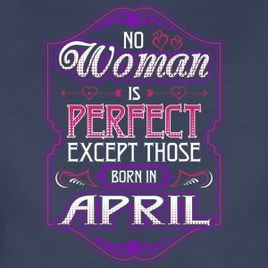 No Woman Is Perfect Except Those Born In April - Women's Premium T-Shirt