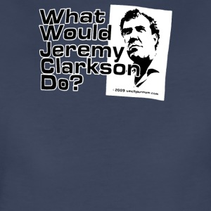 WHAT WOULD JEREMY CLARKSON DO - Women's Premium T-Shirt