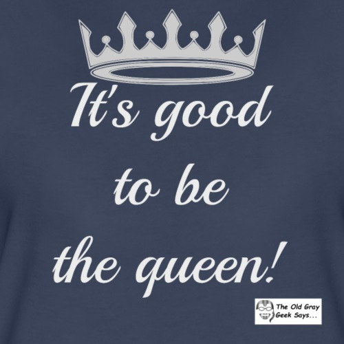 It's Good To Be The Queen! (light design) - Women's Premium T-Shirt