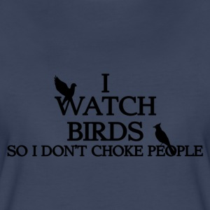 Watch Birds So I Don't Choke People - Women's Premium T-Shirt