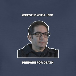 Wrestle with Jeff Prepare for Death Viral Funny - Women's Premium T-Shirt