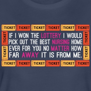 If I Won Lottery Would Pick Out Best Nursing Home - Women's Premium T-Shirt