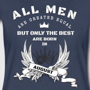 only the best are born in august - Women's Premium T-Shirt