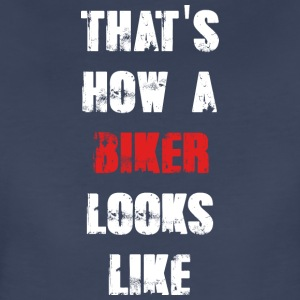 That's how a biker looks like - Women's Premium T-Shirt
