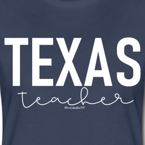Texas Teacher - Women's Premium T-Shirt