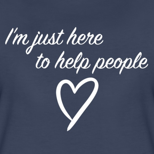 I'm just here to help people - Women's Premium T-Shirt
