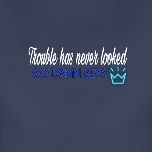 Trouble looks sexy - Women's Premium T-Shirt