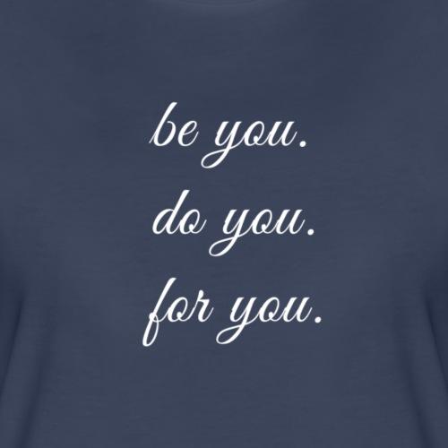 Be you. Do you. For you. - Women's Premium T-Shirt