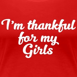 I am thankful for my Girls - Women's Premium T-Shirt