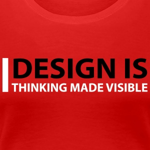 Design Is Thinking Made Visible - Women's Premium T-Shirt