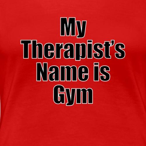 My therapist's name is Gym - Women's Premium T-Shirt