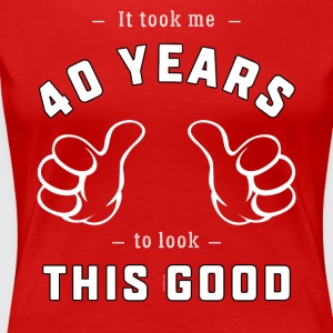 40th Birthday Gift: It Took Me 40 Years To ...Good - Women's Premium T-Shirt