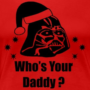 Who-s Your Daddy - Women's Premium T-Shirt