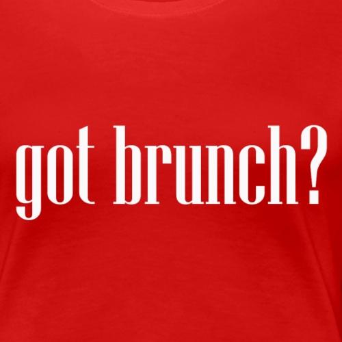 Got Brunch - Women's Premium T-Shirt