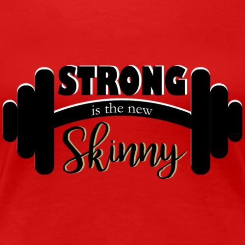 Strong is skinny - Women's Premium T-Shirt