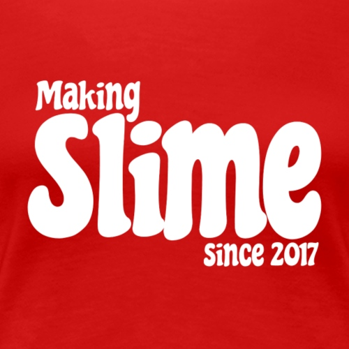 Making Slime Since 2017 - Women's Premium T-Shirt