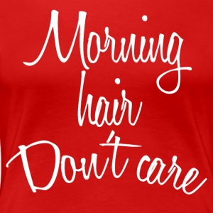 Morning Hair, Don't Care Tee - Women's Premium T-Shirt