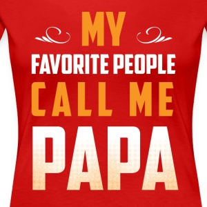 My favorite people call me Papa tshirt - Women's Premium T-Shirt