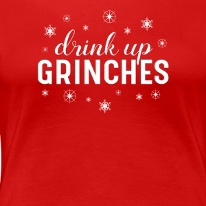 Drink Up Grinches Funny Christmas tshirt - Women's Premium T-Shirt