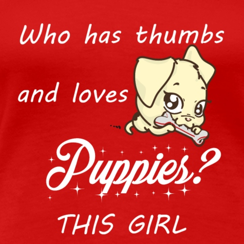 Who has thumbs and loves Puppies? This girl - Women's Premium T-Shirt