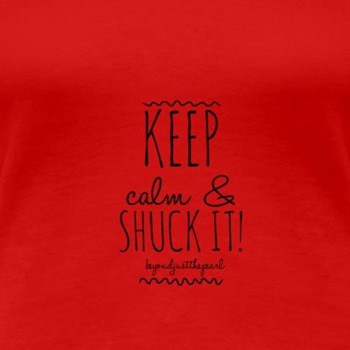 Keep Calm & Shuck it - Women's Premium T-Shirt