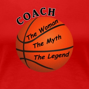 Basketball Coach The Woman The Myth The Legend - Women's Premium T-Shirt