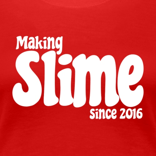 Making Slime Since 2016 - Women's Premium T-Shirt