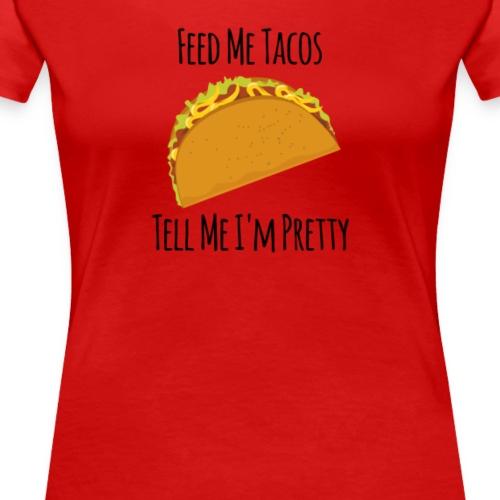 Feed me Tacos - Women's Premium T-Shirt
