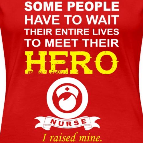 Nurse's Mom T-Shirt: Nurse The Hero - Women's Premium T-Shirt