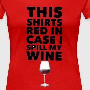 This Shirts Red in case I spill my wine - Women's Premium T-Shirt