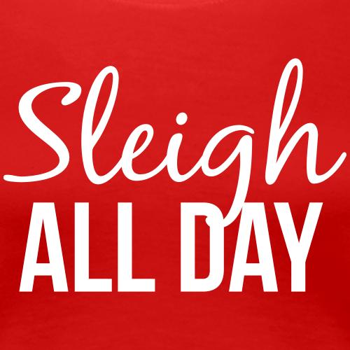 Sleigh All Day - Women's Premium T-Shirt