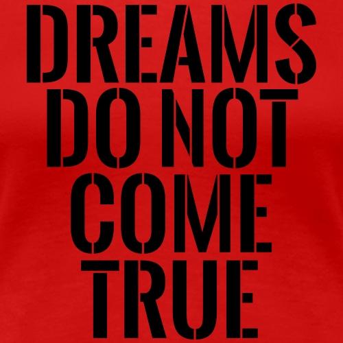 Dreams Do Not Come True - Women's Premium T-Shirt