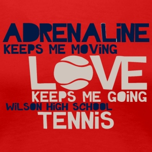 Adrenaline Keeps Me Moving Love Keeps Me Going Wil - Women's Premium T-Shirt
