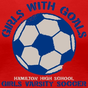 Girls With Goals Hamilton High School Girls Varsit - Women's Premium T-Shirt