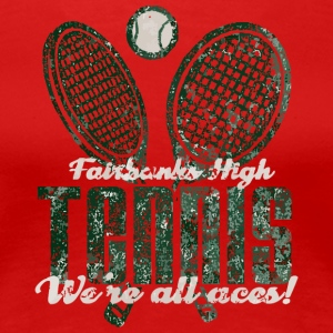 Fairbanks High Tennis We re All Aces - Women's Premium T-Shirt