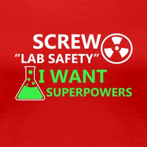 Screw Your Lab Safety I Want Superpowers T Shirt - Women's Premium T-Shirt