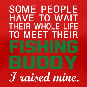 I Raised My Fishing Buddy T Shirt - Women's Premium T-Shirt