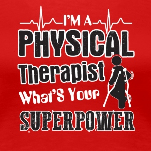 I'm A Physical Therapist What's Your Superpower - Women's Premium T-Shirt