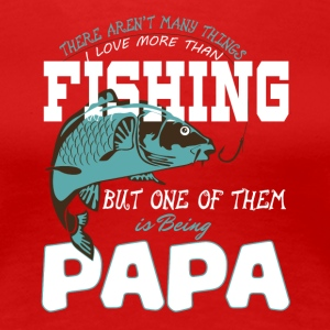 I Love More Than Fishing and Being Papa T Shirt - Women's Premium T-Shirt
