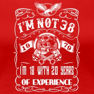 I'm not 38 1979 I'm 18 with 20 years of experience - Women's Premium T-Shirt