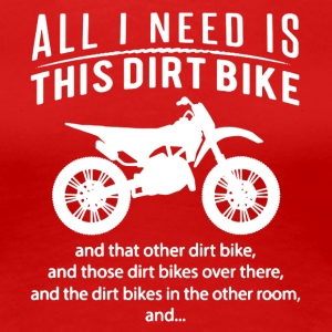 All I Need Is This DIRT BIKE Tee Shirt - Women's Premium T-Shirt