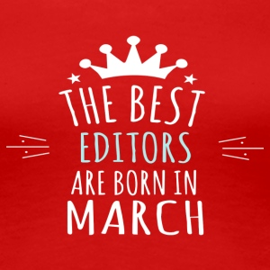 Best EDITORS are born in march - Women's Premium T-Shirt