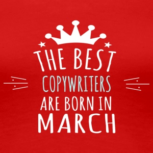Best COPYWRITERS are born in march - Women's Premium T-Shirt
