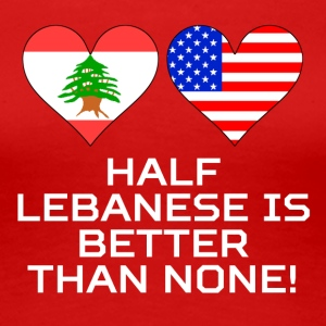 Half Lebanese Is Better Than None - Women's Premium T-Shirt
