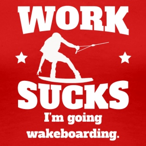 Work Sucks I'm Going Wakeboarding - Women's Premium T-Shirt