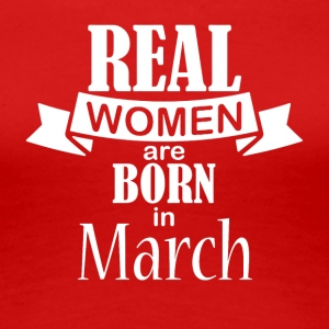 Real women born in March - Women's Premium T-Shirt